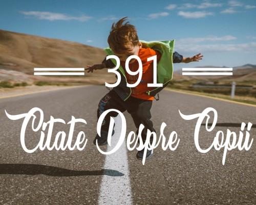 391 Citate despre copii - cugetari si maxime celebre cu rol inspirational